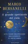 Libro Il grande spettacolo del cielo Marco Bersanelli