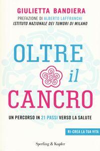 Libro Oltre il cancro. Un percorso in 21 passi verso la salute Giulietta Bandiera