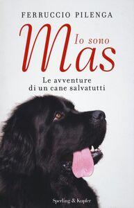 Libro Io sono Mas. Le avventure di un cane salvatutti Ferruccio Pilenga , Alessandro Bongiorni