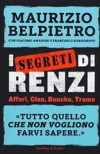 Libro I segreti di Renzi Maurizio Belpietro , Giacomo Amadori , Francesco Borgonovo