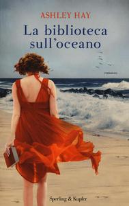 Libro La biblioteca sull'oceano Ashley Hay