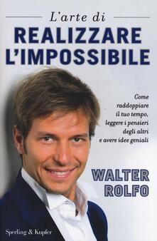 Vastese1902.it L' arte di realizzare l'impossibile. Come raddoppiare il tuo tempo, leggere i pensieri degli altri e avere idee geniali Image