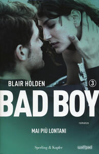 Mai più lontani. Bad boy. Vol. 3