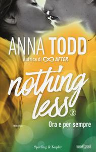 Libro Ora e per sempre. Nothing less. Vol. 2 Anna Todd