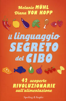Voluntariadobaleares2014.es Il linguaggio segreto del cibo. 42 scoperte rivoluzionarie sull'alimentazione Image