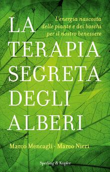 La terapia segreta degli alberi. L'energia nascosta delle piante e dei boschi per il nostro benessere - Marco Mencagli,Marco Nieri - copertina