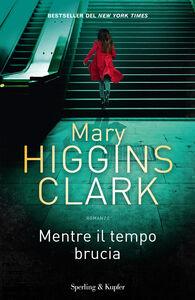 Libro Mentre il tempo brucia Mary Higgins Clark