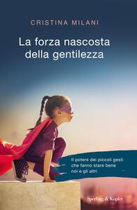 La forza nascosta della gentilezza - Cristina Milani - copertina