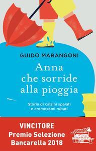 Anna che sorride alla pioggia. Storia di calzini spaiati e cromosomi rubati - Guido Marangoni - copertina