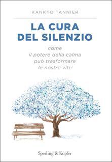 La cura del silenzio. Come il potere della calma può trasformare le nostre viste - Kankyo Tannier - copertina