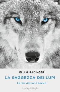 La La saggezza dei lupi. La mia vita con il branco - Radinger, Elli H. - wuz.it