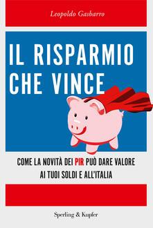 Il risparmio che vince. Come la novità dei PIR può dare valore ai tuoi soldi e all'Italia - Leopoldo Gasbarro - copertina