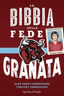 La bibbia della fede granata - Gian Paolo Ormezzano,Timothy Ormezzano - copertina