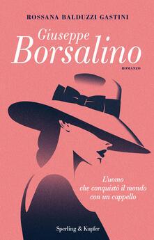 Giuseppe Borsalino. Luomo che conquistò il mondo con un cappello.pdf