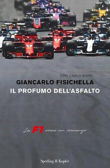 Il profumo dell'asfalto. La F1 come un romanzo - Giancarlo Fisichella,Carlo Baffi - copertina