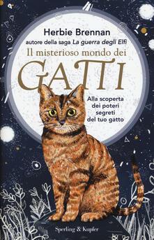 Il misterioso mondo dei gatti. Alla scoperta dei poteri segreti del tuo gatto - Herbie Brennan - copertina