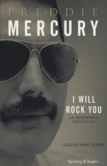 Freddie Mercury. I will rock you. La biografia definitiva - Lesley-Ann Jones - copertina
