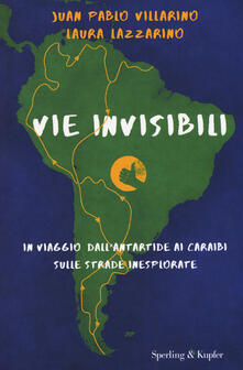 Warholgenova.it Vie invisibili. In viaggio dall'Antartide ai Caraibi sulle strade inesplorate Image