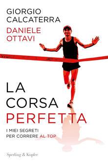 La corsa perfetta. I miei segreti per correre al top - Giorgio Calcaterra,Daniele Ottavi - copertina