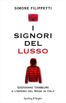 I signori del lusso. Giovanni Tamburi e l'impero del Made in Italy - Simone Filippetti - copertina
