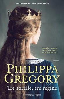 Tre sorelle, tre regine - Philippa Gregory - copertina