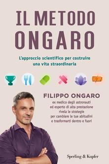 Il metodo Ongaro. L'approccio scientifico per costruire una vita straordinaria - Filippo Ongaro - copertina