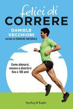 Felici di correre. Come allenarsi, vincere e divertirsi fino a 100 anni. Con Contenuto digitale per accesso on line