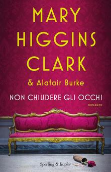 Non chiudere gli occhi - Mary Higgins Clark,Alafair Burke - copertina