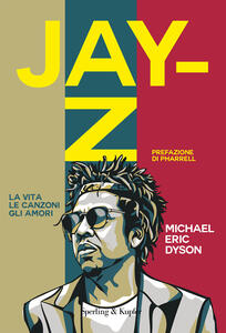 Libro Jay-Z. La vita, le canzoni, gli amori Michael Eric Dyson