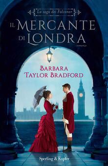 Il mercante di Londra. La saga dei Falconer - Barbara Taylor Bradford - copertina