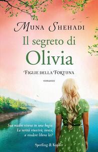 Libro Il segreto di Olivia. Figlie della fortuna. Vol. 3 Muna Shehadi