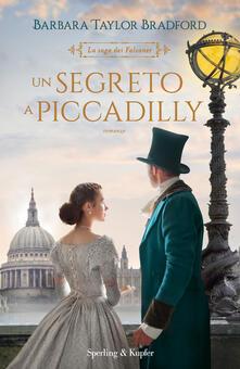 Un segreto a Piccadilly. La saga dei Falconer - Barbara Taylor Bradford - copertina