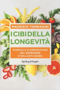I I cibi della longevità. Scienza e alimentazione del benessere e dell'anti-aging - Tommasini Maurizio - wuz.it