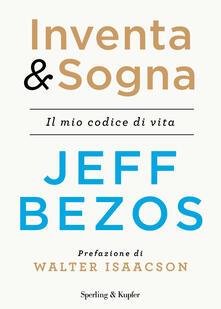 Inventa & sogna. Il mio codice di vita - Jeff Bezos - copertina