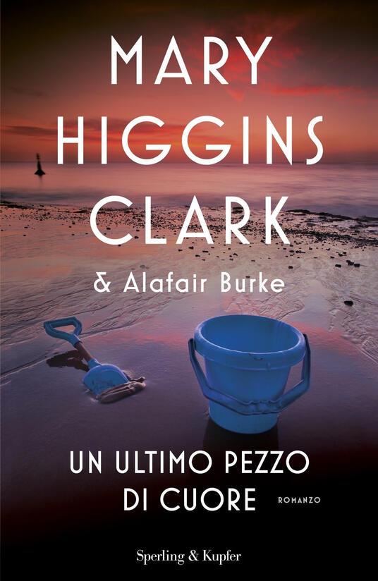Un ultimo pezzo di cuore - Mary Higgins Clark - Alafair Burke - - Libro -  Sperling & Kupfer - Pandora | IBS