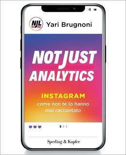 Libro Not Just Analytics. Instagram come non te lo hanno mai raccontato  Yari Brugnoni