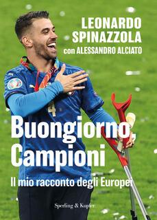 Libro Buongiorno, Campioni. Il mio racconto degli Europei Leonardo Spinazzola Alessandro Alciato