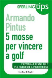 5 mosse per vincere a golf - Armando Pintus - ebook