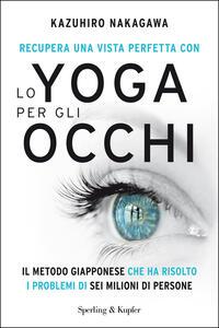 Recupera una vista perfetta con lo yoga per gli occhi - Irene Annoni,Kazuhiro Nakagawa - ebook