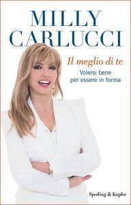 Il meglio di te. Volersi bene per essere in forma - Anna Carlucci,Milly Carlucci - ebook