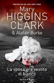 La sposa era vestita di bianco - Mary Higgins Clark,Alafair Burke,Annalisa Garavaglia - ebook
