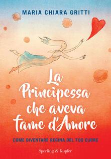 La principessa che aveva fame d'amore. Come diventare regina del tuo cuore - Maria Chiara Gritti - ebook