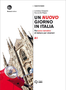 Un nuovo giorno in Italia. Percorso narrativo di italiano per stranieri. Livello A1-B2