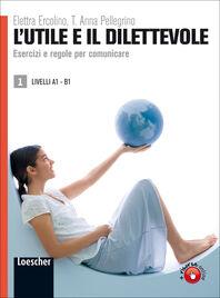 L' utile e il dilettevole. Esercizi e regole per comunicare. Livello A1-B1. Vol. 1