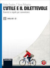 L' utile e il dilettevole. Esercizi e regole per comunicare. Livello B2-C2. Vol. 2