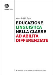 Educazione linguistica nella classe ad abilità differenziate. Teorie di riferimento e quadro metodologico. Con Contenuto digitale (fornito elettronicamente)