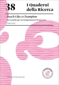 Teach like a champion. 62 tecniche per un insegnamento di successo - Doug Lemov - copertina
