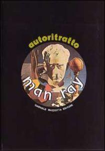 Man Ray. Autoritratto
