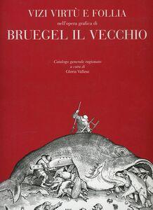 Libro Vizi, virtù e follia nell'opera grafica di Bruegel il Vecchio