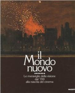 Libro Il mondo nuovo. Le meraviglie della visione dal Settecento alla nascita del cinema. Catalogo (Bassano del Grappa, 1988)